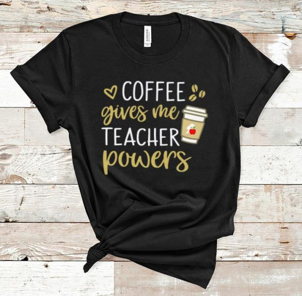 Top Coffee gives me teacher powers shirt