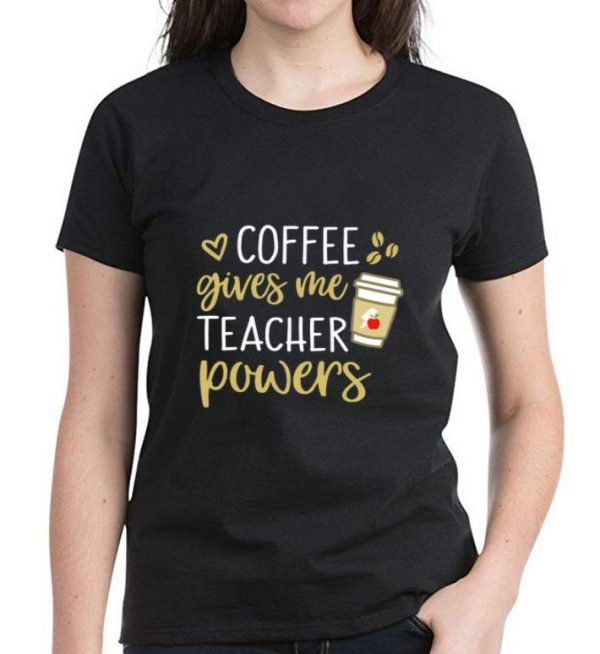Top Coffee gives me teacher powers shirt