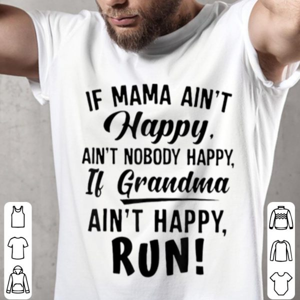 Beautiful If Mama Ain't Happy Ain't Nobody Happy If Grandma shirt