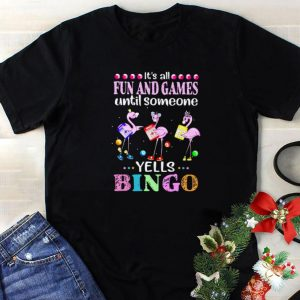 Nice Flamingos It's All Fun And Games Until Someone Yells Bingo shirt