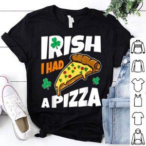Nice Irish I Had Pizza St. Patrick's Day Funny Pizza Gift shirt