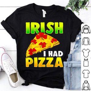 Official Irish I Had Pizza Funny Pizza Lovers St Patrick's Day shirt