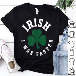 Official Irish I Was Faster Funny Running St. Patrick's Day shirt