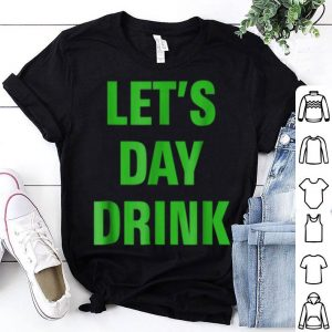 Official Let's Day Drink St Patricks Day Irish Drinking Humor shirt