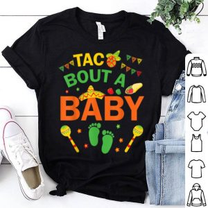 Official Taco Bout A Baby Pregnancy Mommy Happy Taco Day Mama shirt