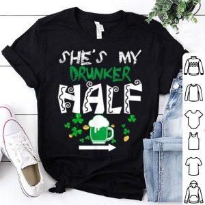 Pretty She's My Drunker Half Matching Couple Drinking Patricks Day shirt