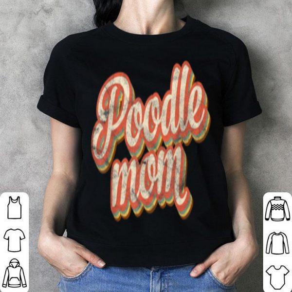 Pretty Vintage Poodle Mom Gift Dog Lover Pet Poodle Mama shirt