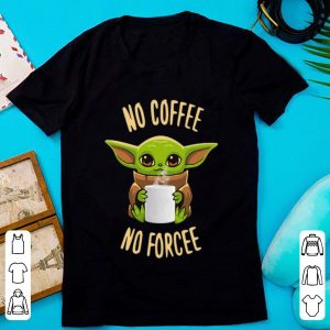 Hot Star Wars Baby Yoda No Coffee No Forcee shirt