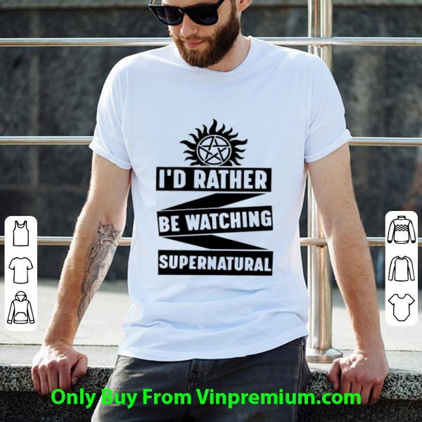 Pretty I'd Rather Be Watching Supernatural shirt