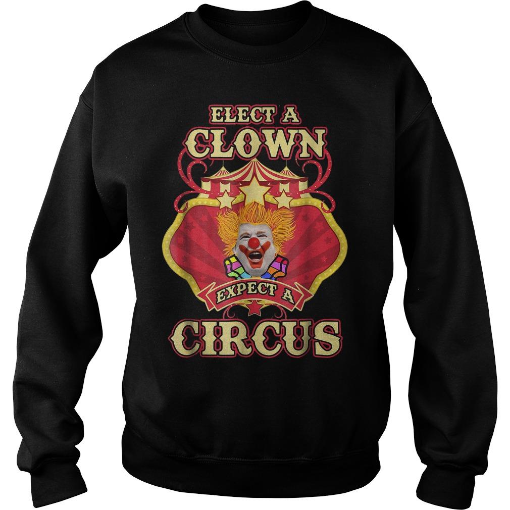 Elect A Clown Expect A Circus Trump T-Shirt Sweatshirt Unisex