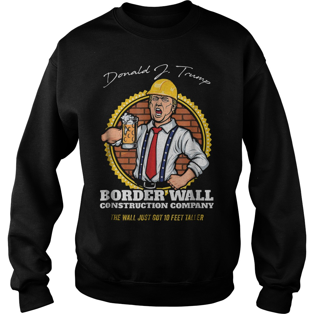 Trump Border Wall Construction Company T-Shirt Sweatshirt Unisex