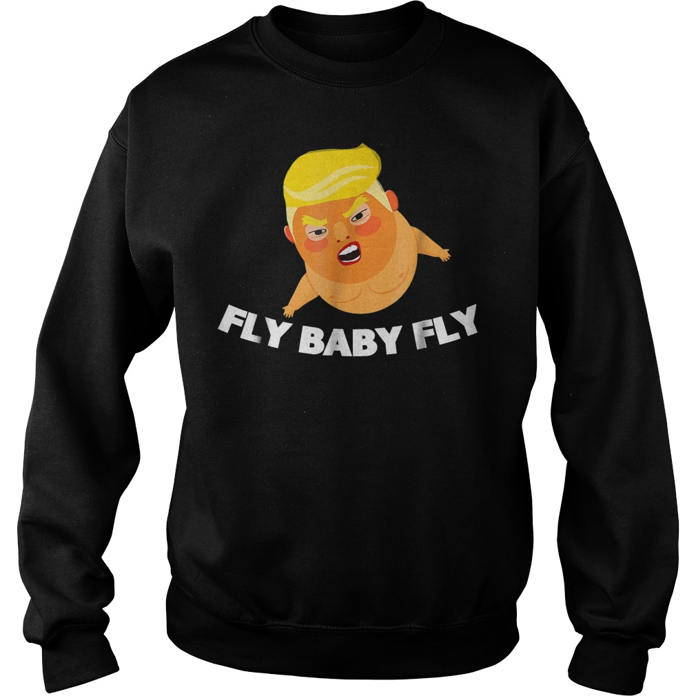 Trump Fly Baby Fly T-Shirt Sweatshirt Unisex