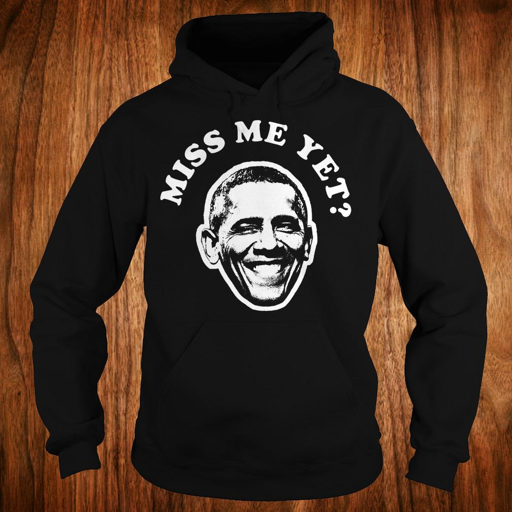 Barack Obama miss me yet shirt Hoodie