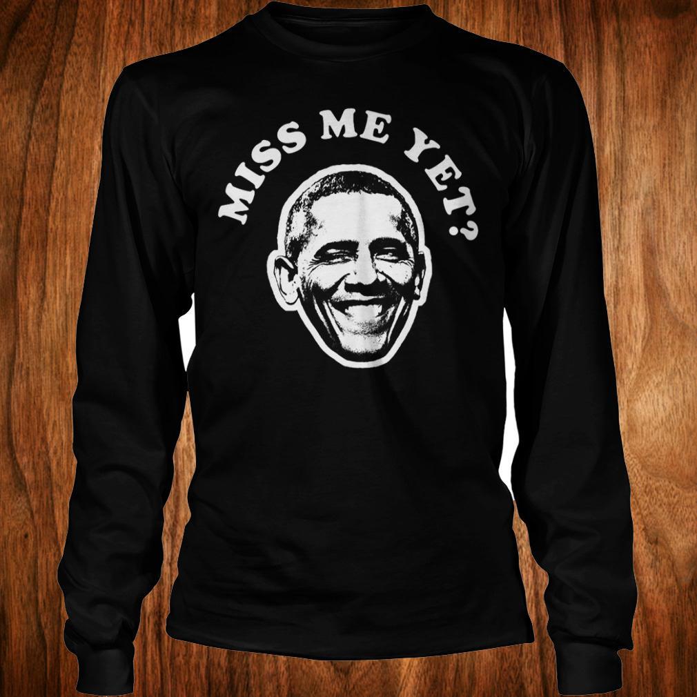 Barack Obama miss me yet shirt Longsleeve Tee Unisex