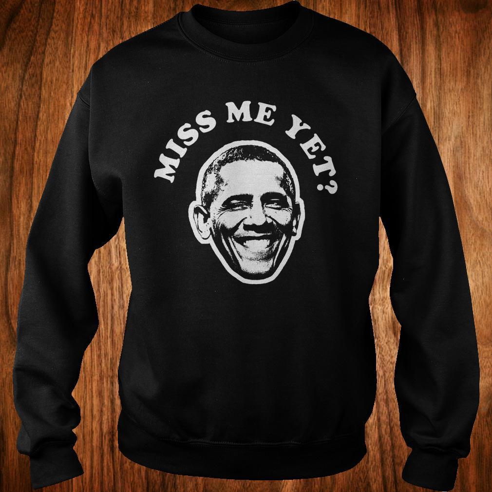 Barack Obama miss me yet shirt
