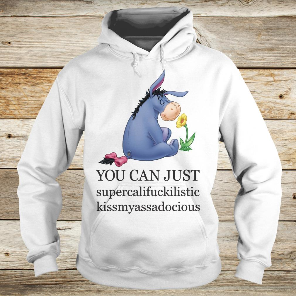 Disney Eeyore you can just supercalifuckilistic kissmyassdocious shirt Hoodie