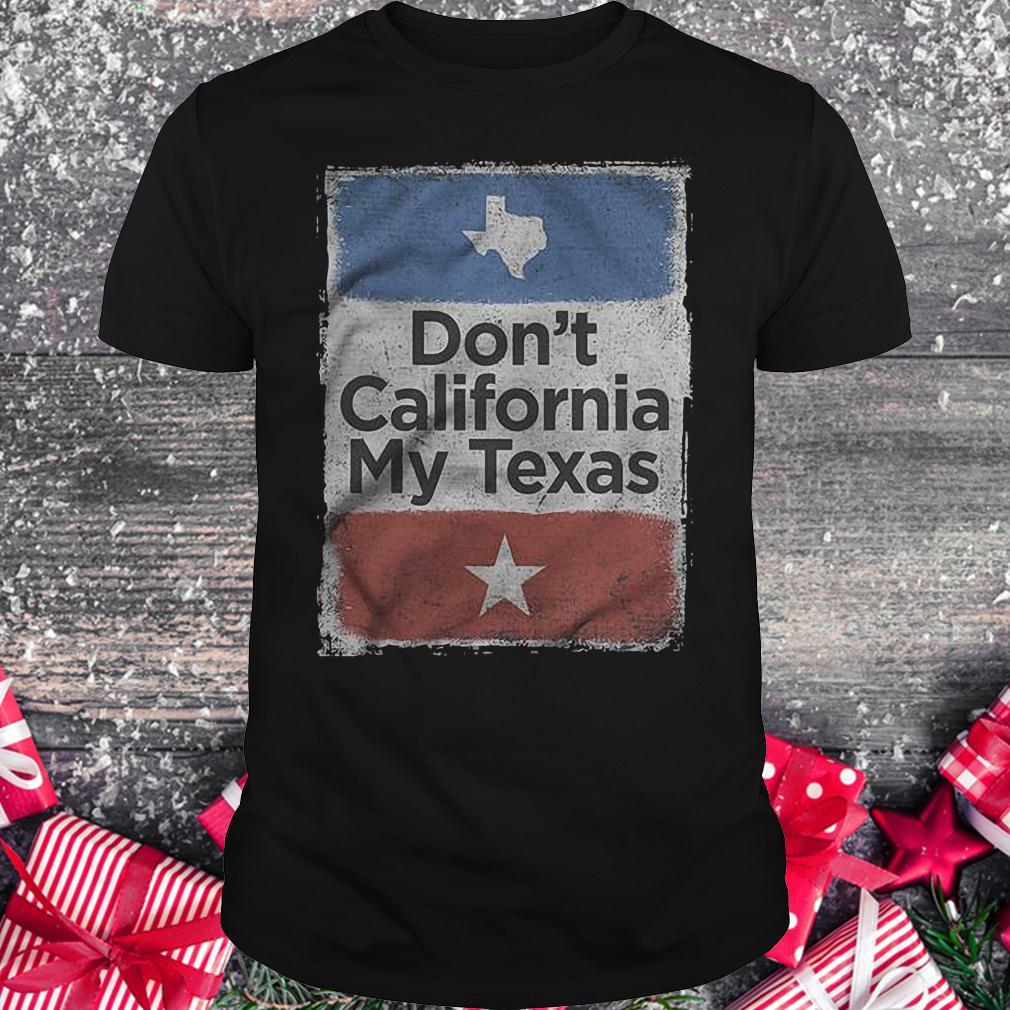 Don't California my Texas shirt