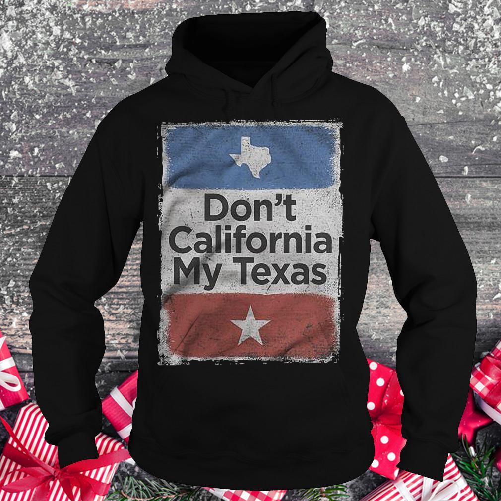 Don't California my Texas shirt Hoodie