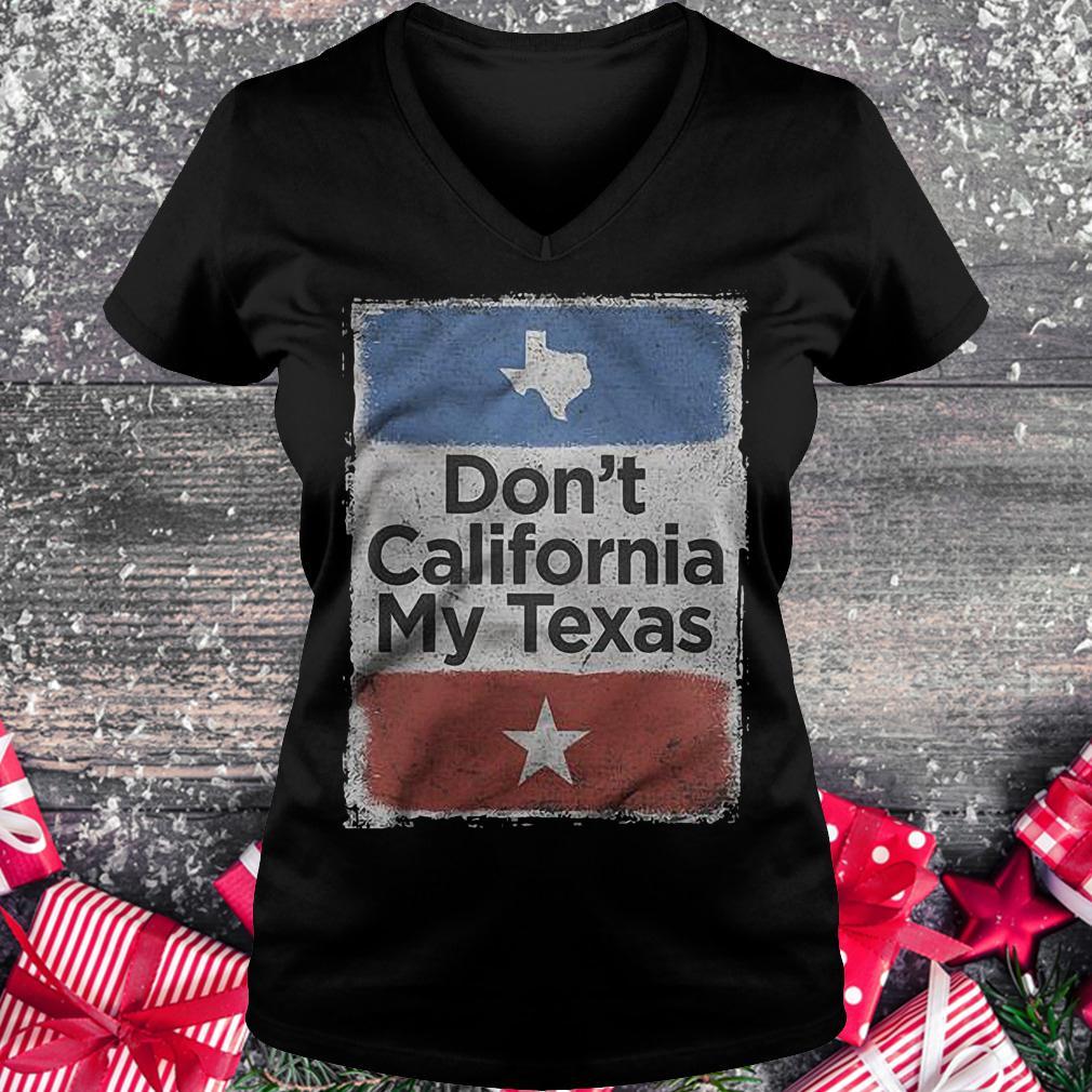 Don't California my Texas shirt Ladies V-Neck