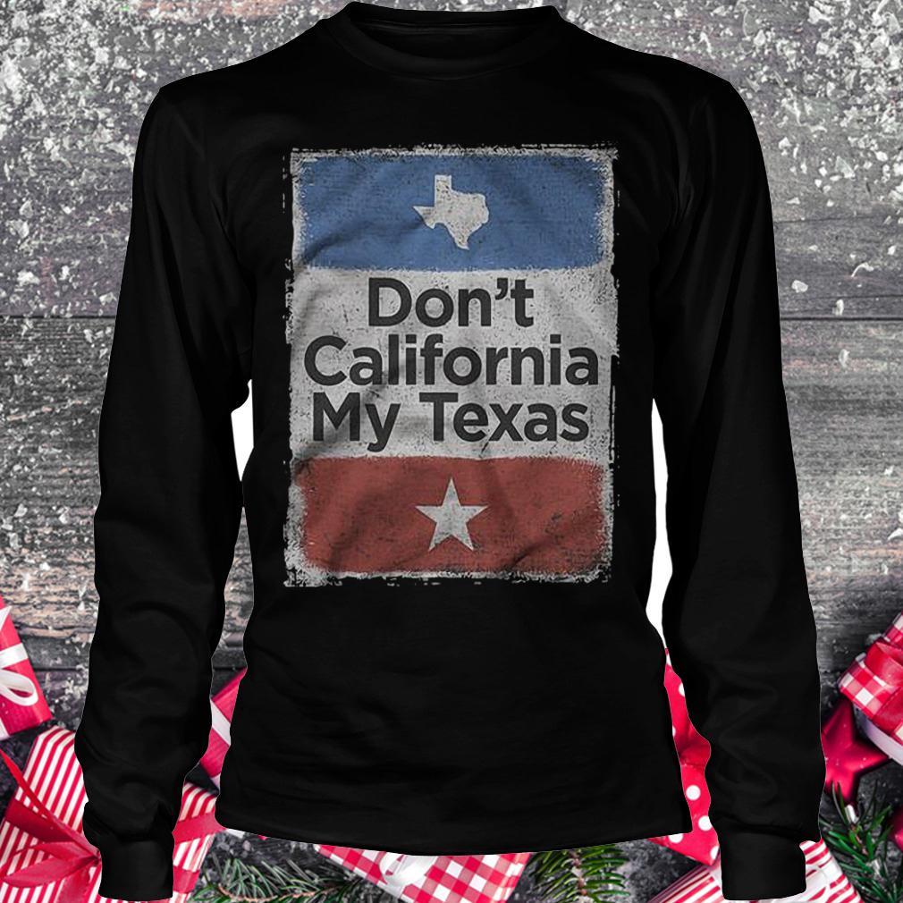 Don't California my Texas shirt Longsleeve Tee Unisex