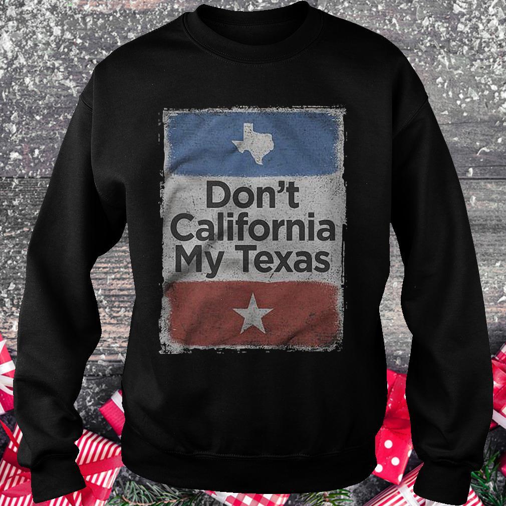 Don't California my Texas shirt Sweatshirt Unisex