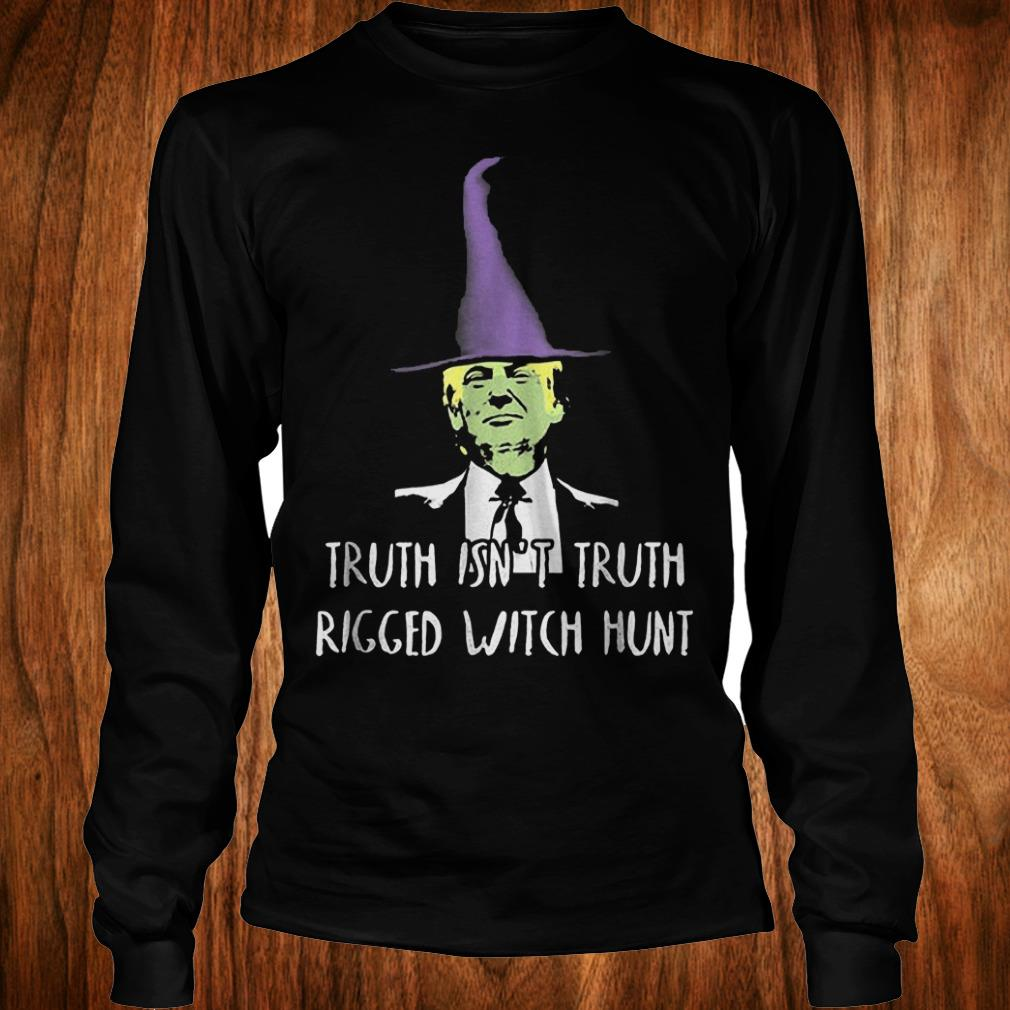 - Donald Trump truth isn't truth rigged witch hunt Shirt