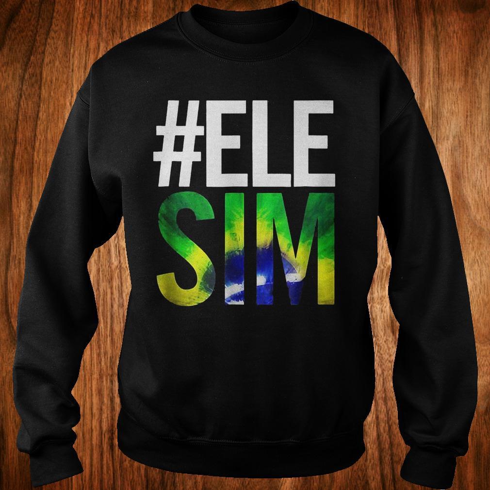 #ELE SIM Bolsonaro Presidente 2018 shirt Sweatshirt Unisex