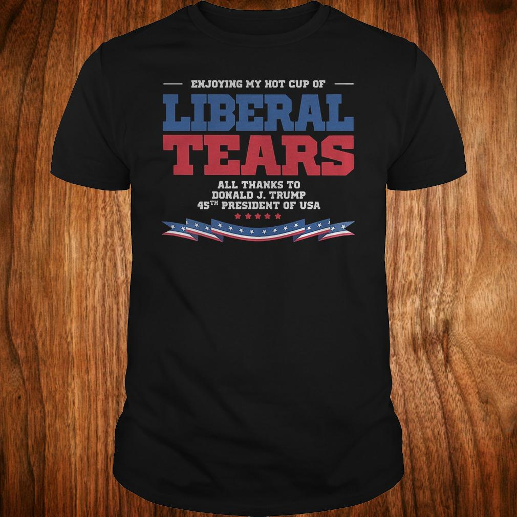 Enjoying my hot cup of liberal tears all thanks to Donald Trump 45th shirt Classic Guys / Unisex Tee