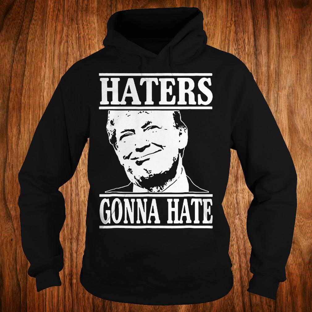 Funny haters gonna hate Donald Trump president shirt Hoodie