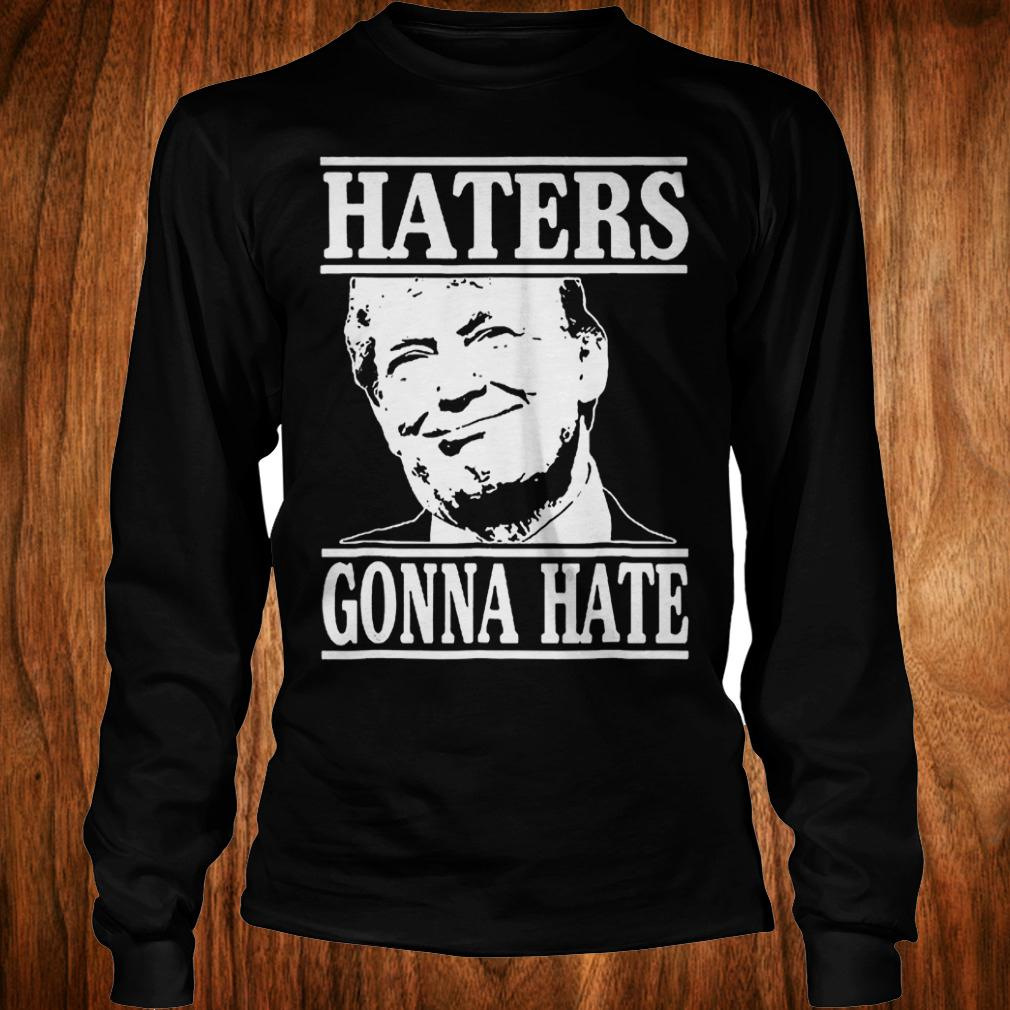 Funny haters gonna hate Donald Trump president shirt Longsleeve Tee Unisex