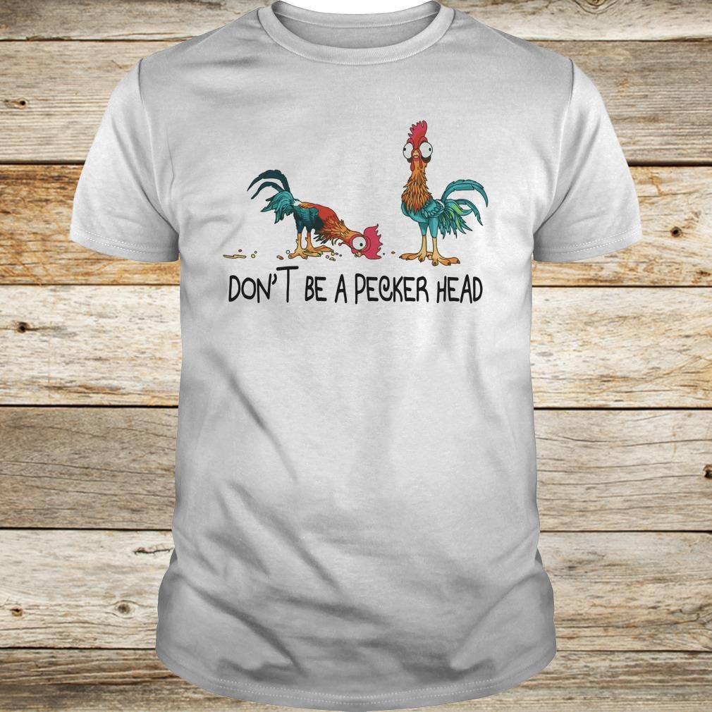 - Heihei don't be a pecker head shirt
