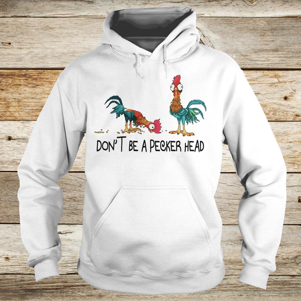 Heihei don't be a pecker head shirt Hoodie