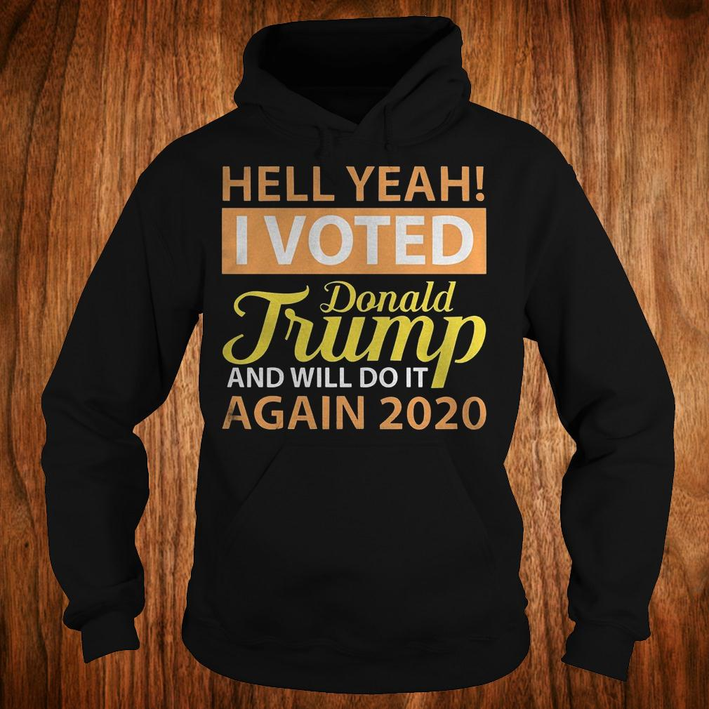 Hey yeah i voted Donald Trump and will do it again 2020 shirt