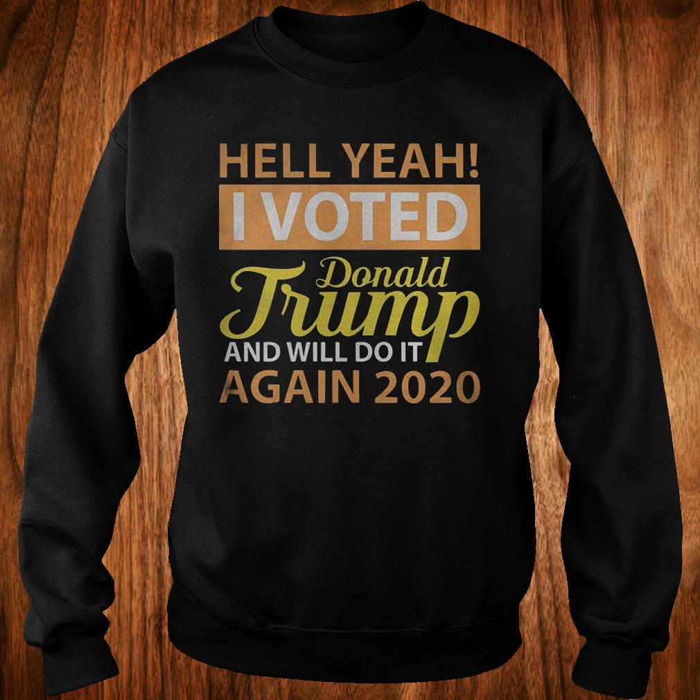 - Hey yeah i voted Donald Trump and will do it again 2020 shirt