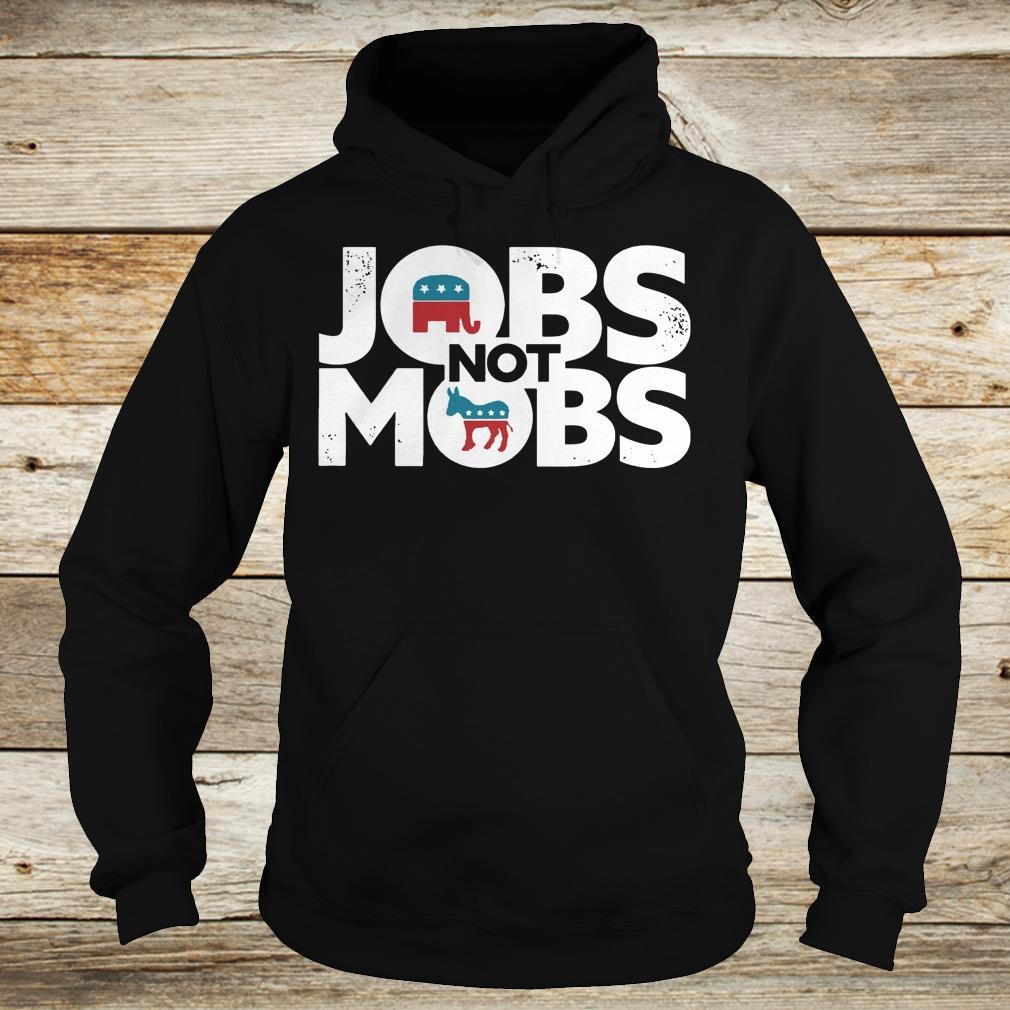 JOBS not MOB shirt Hoodie