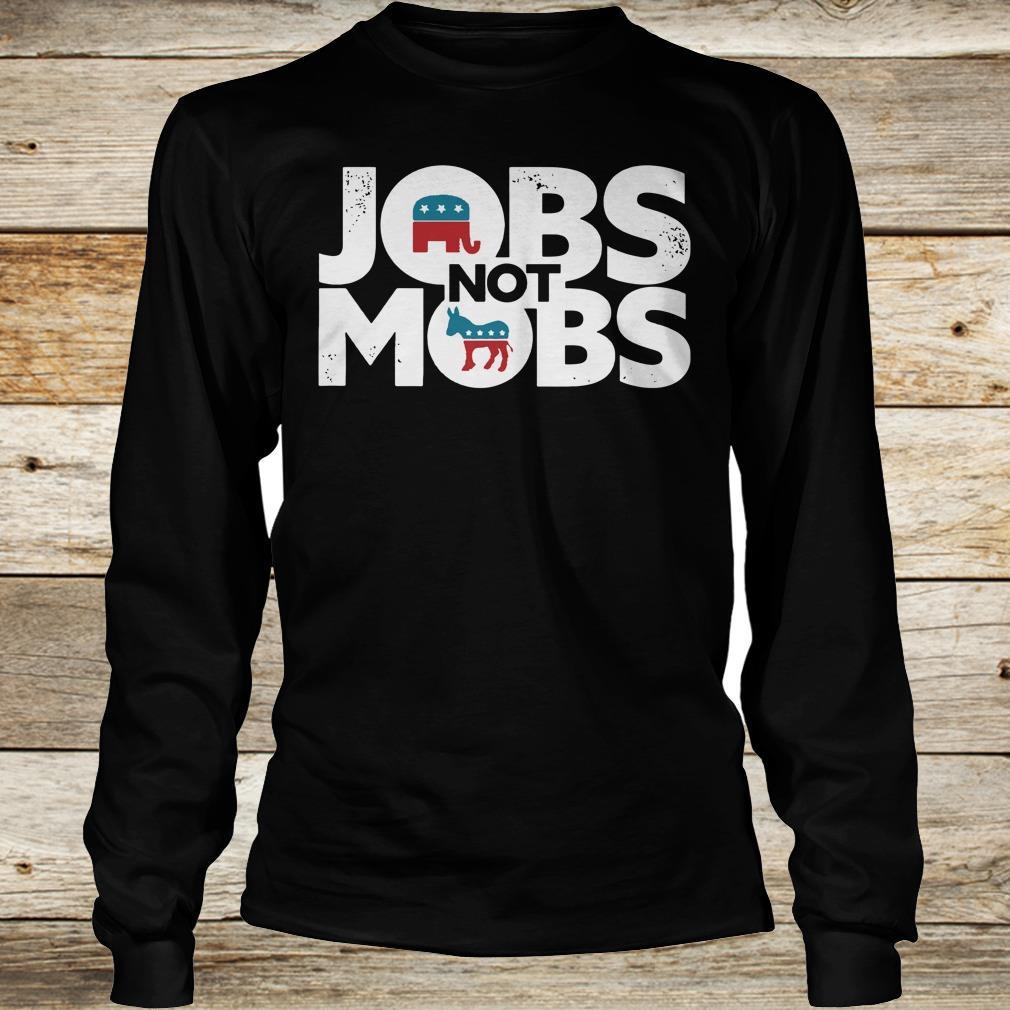 JOBS not MOB shirt Longsleeve Tee Unisex