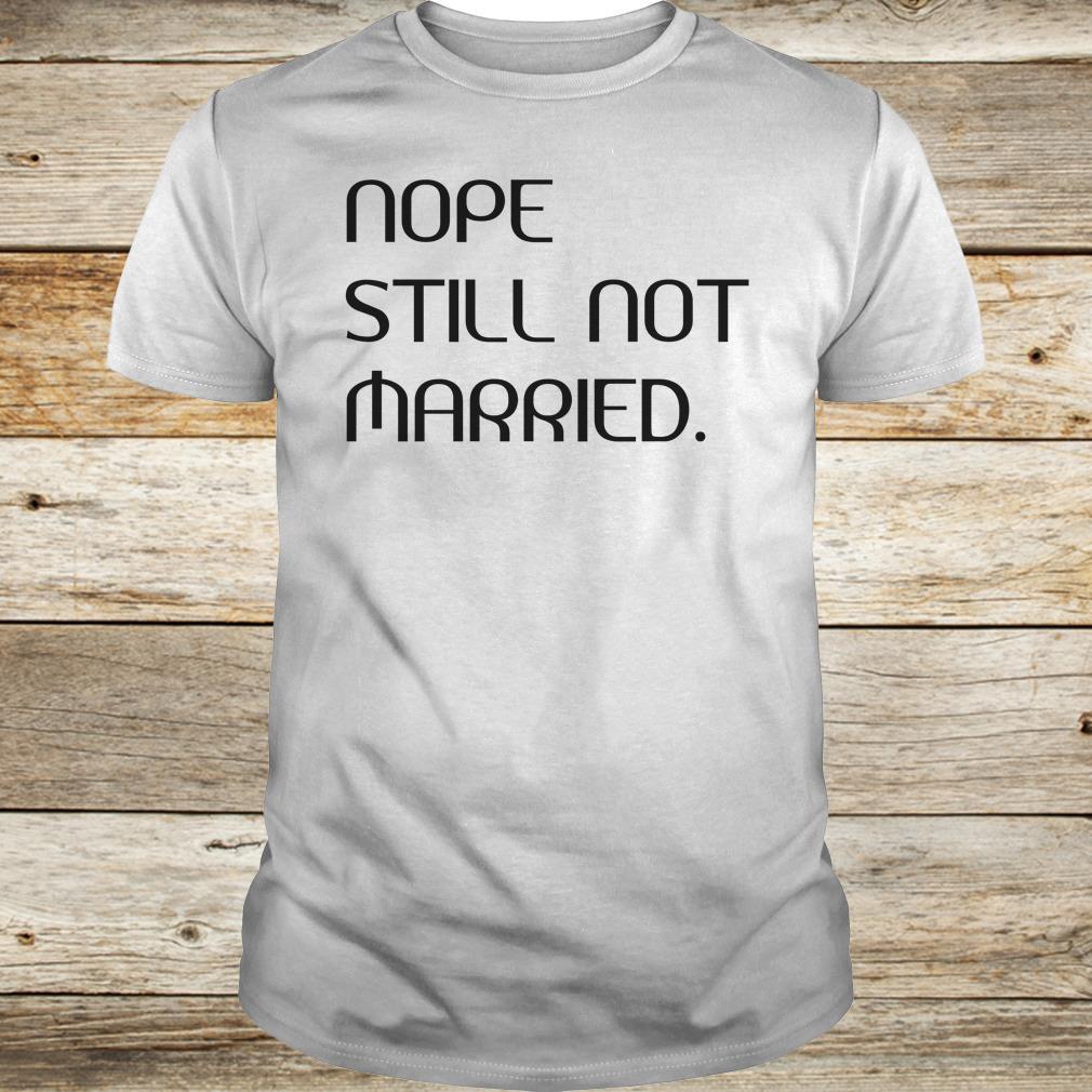 Nope still not married shirt Classic Guys / Unisex Tee