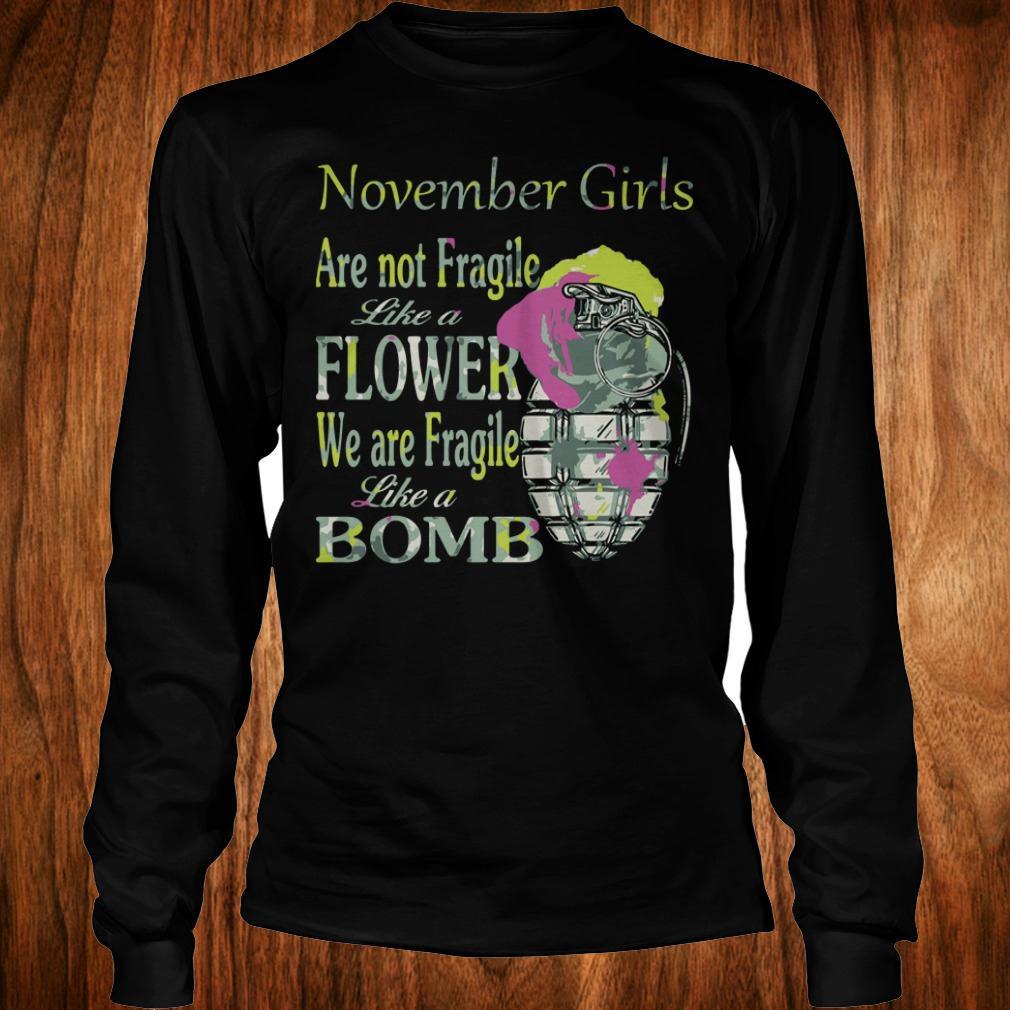 November girls are not Fragile like a flower We are Fragile like a bomb shirt Longsleeve Tee Unisex