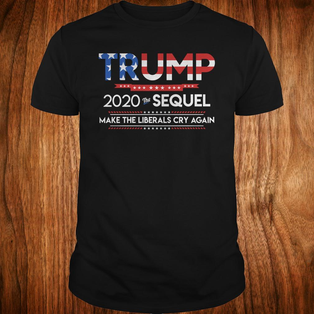 Trump 2020 the sequel make the librals cry again shirt Classic Guys / Unisex Tee
