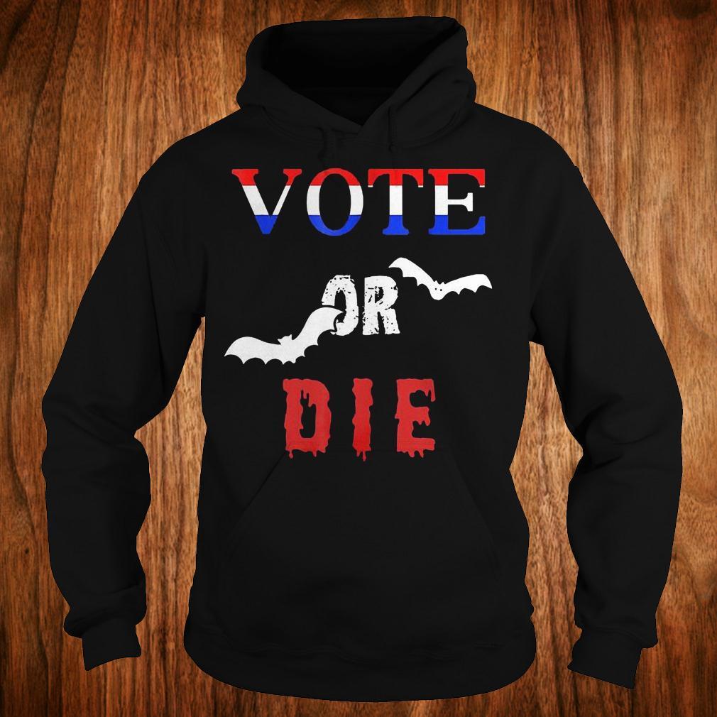 Vote Or Die Halloween shirt Hoodie