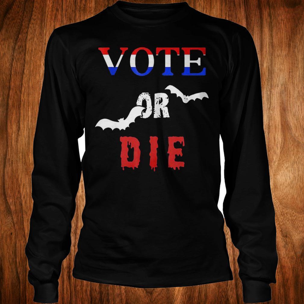 Vote Or Die Halloween shirt Longsleeve Tee Unisex