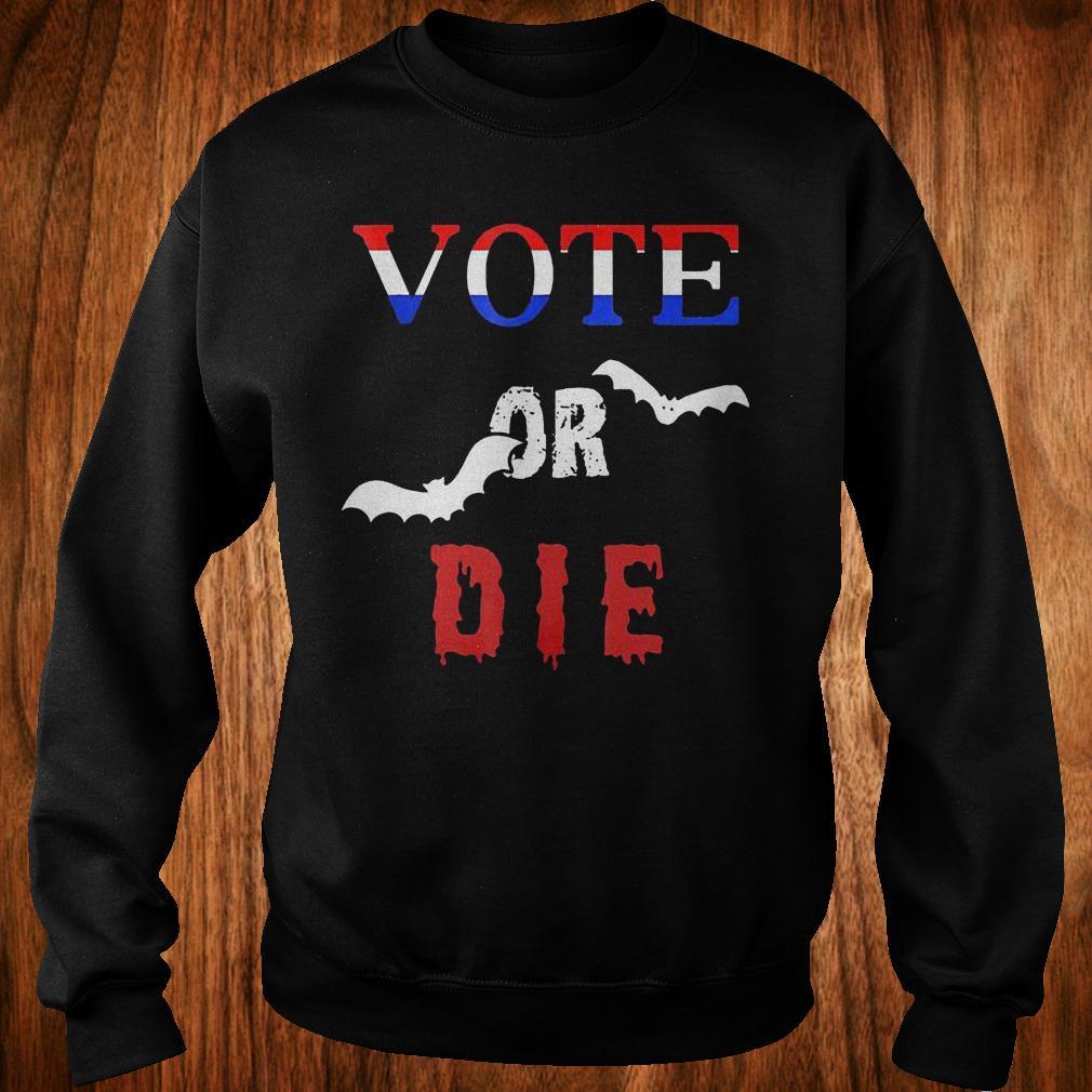 Vote Or Die Halloween shirt Sweatshirt Unisex