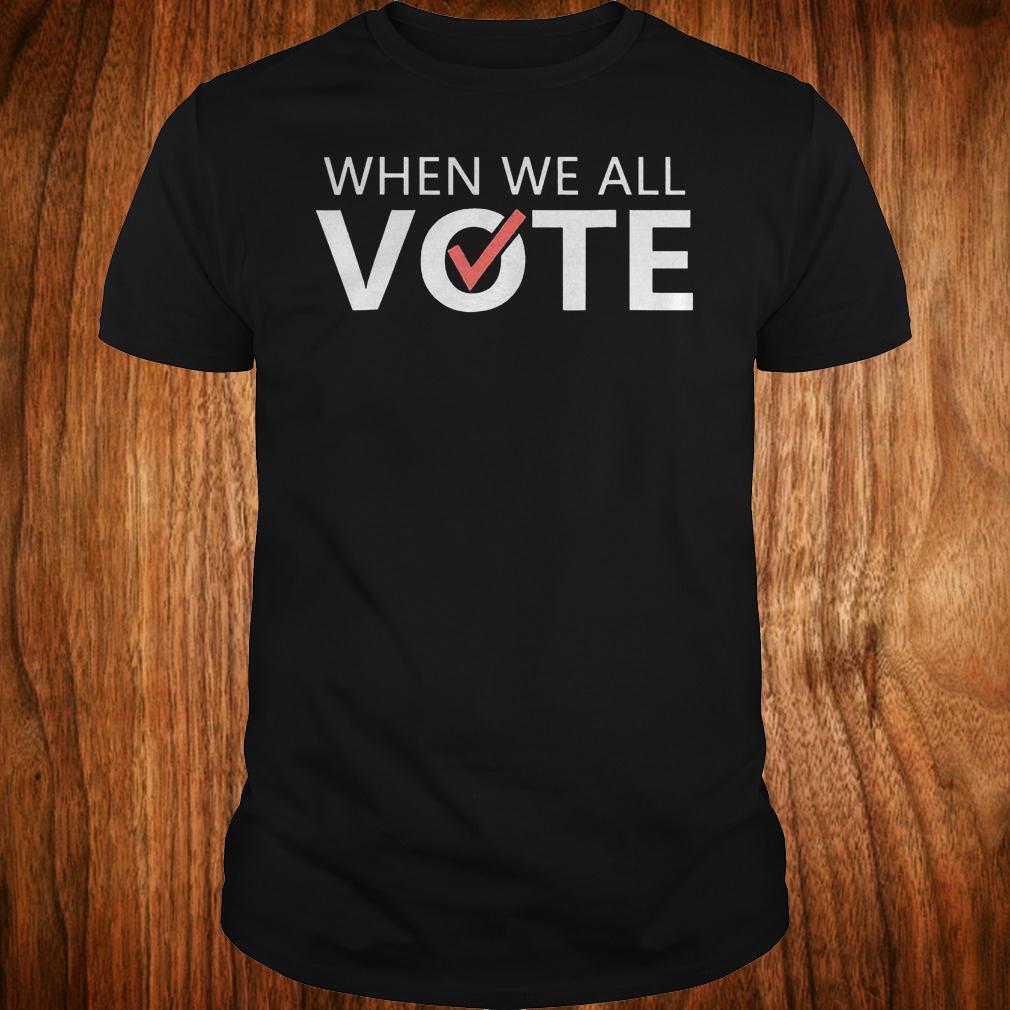 When we all vote version2 shirt