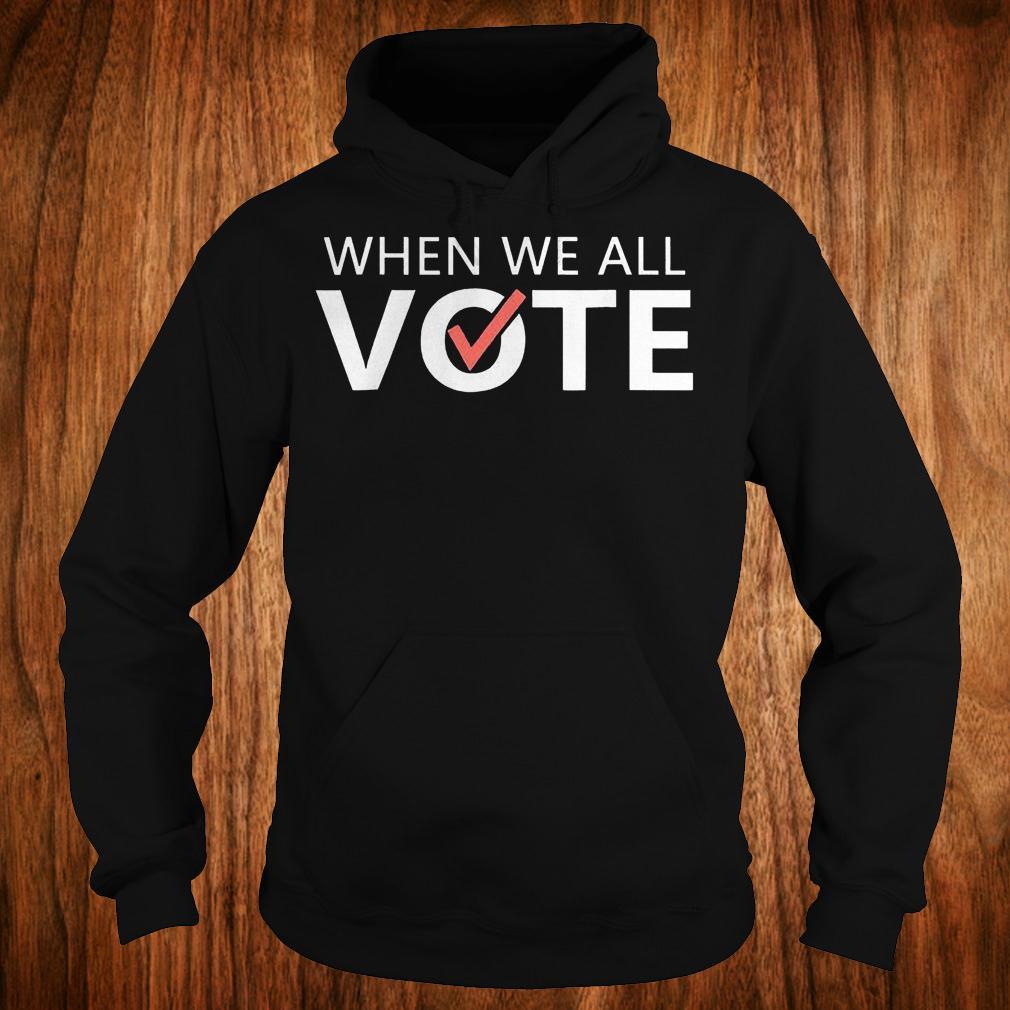When we all vote version2 shirt Hoodie