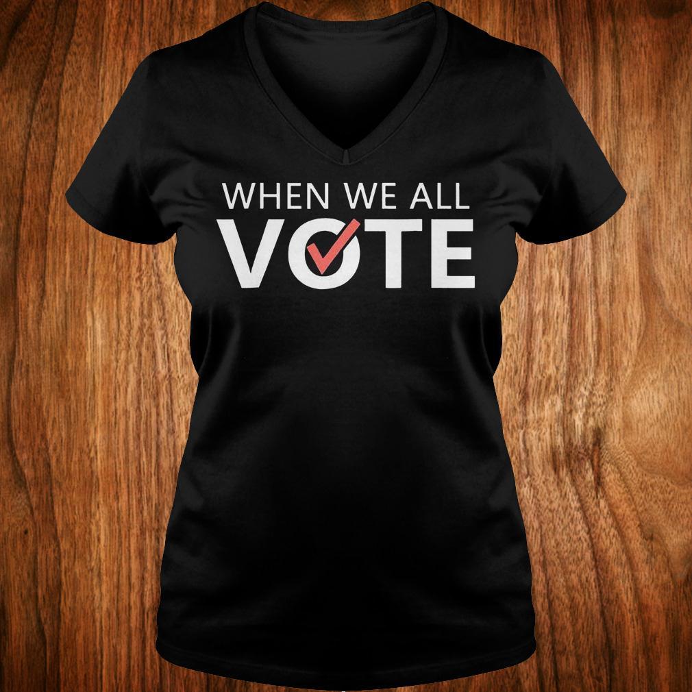 When we all vote version2 shirt Ladies V-Neck