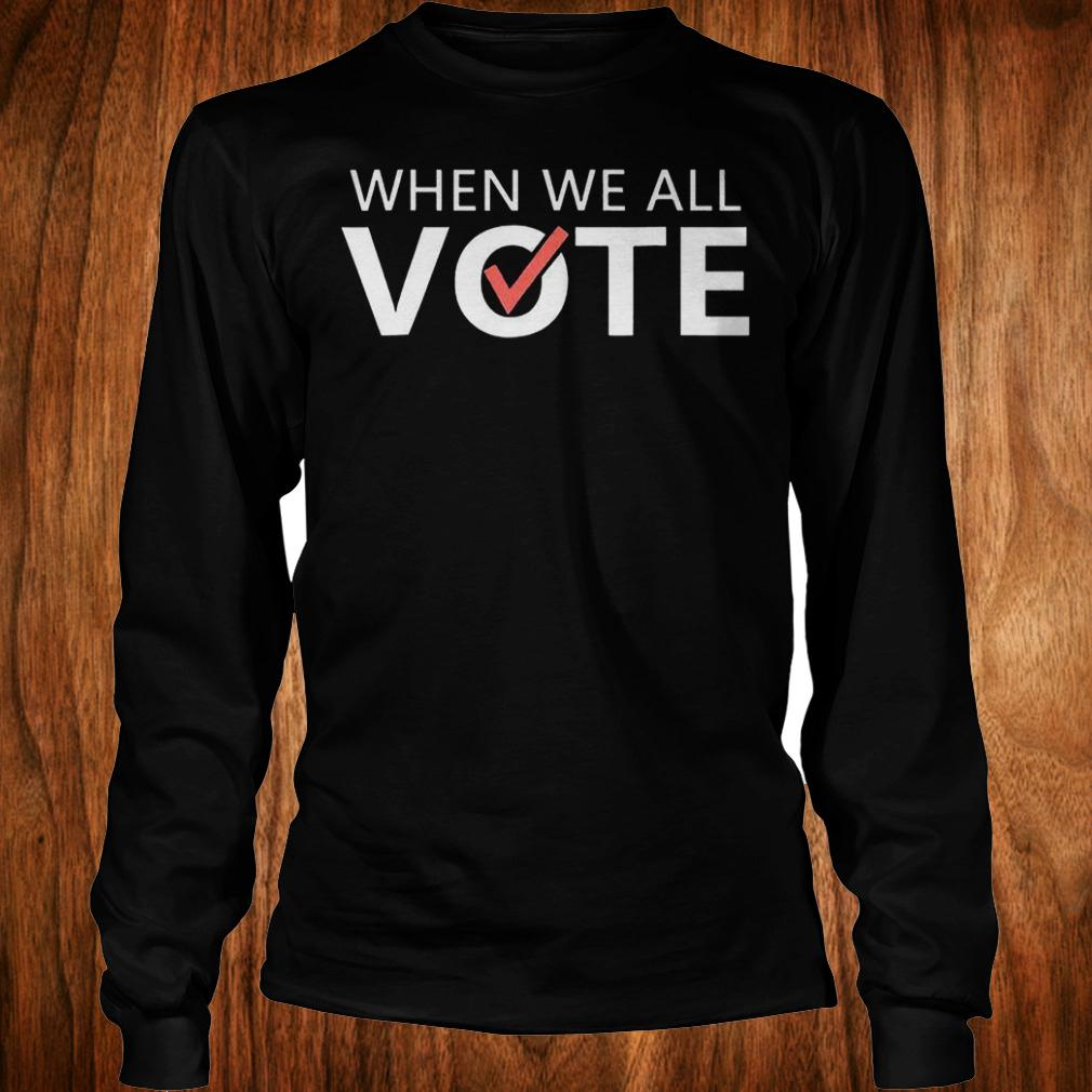 When we all vote version2 shirt Longsleeve Tee Unisex