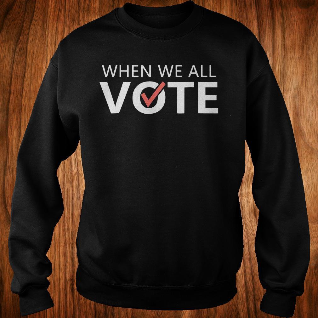 When we all vote version2 shirt Sweatshirt Unisex