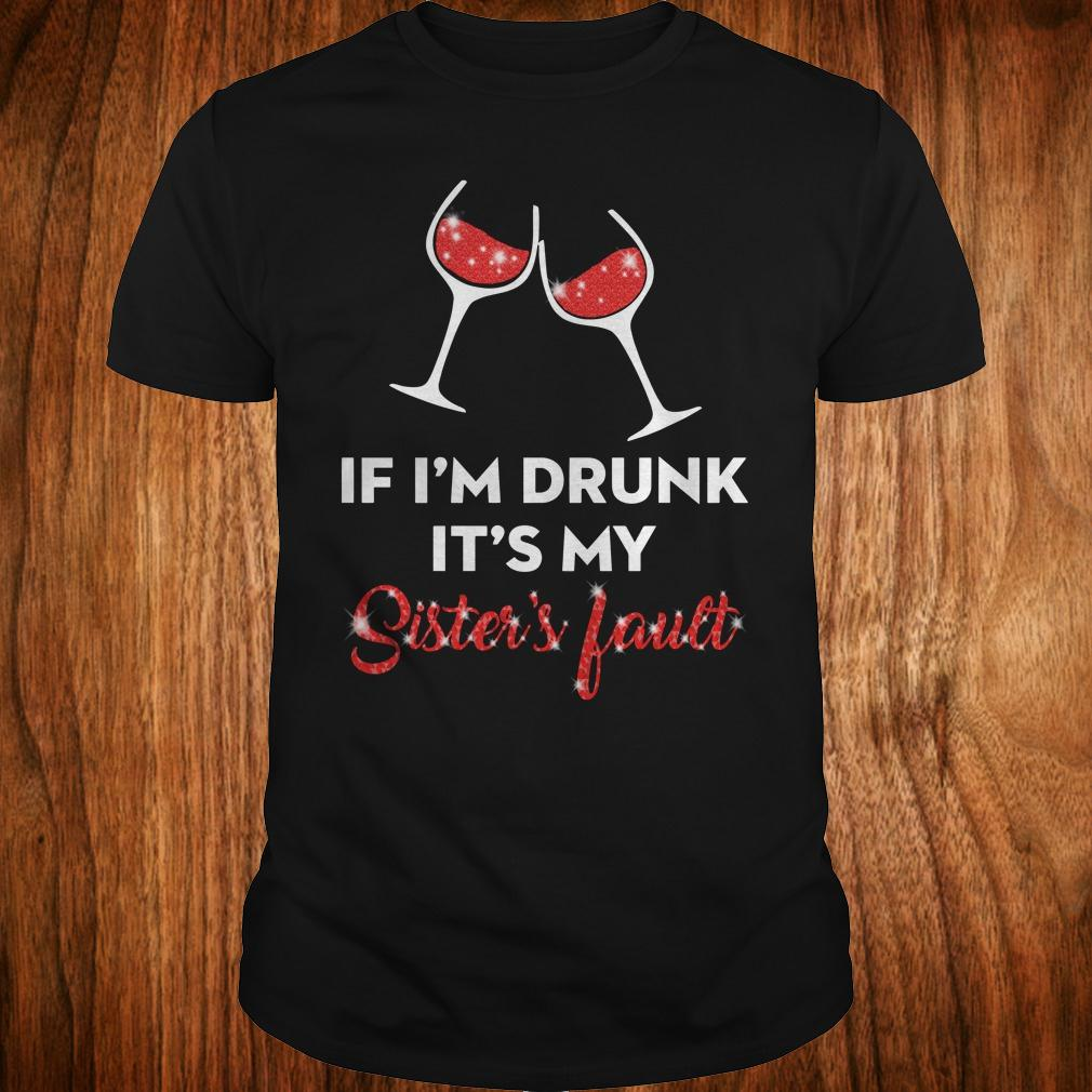 Wine If I'm drunk It's my sister's fault shirt Classic Guys / Unisex Tee