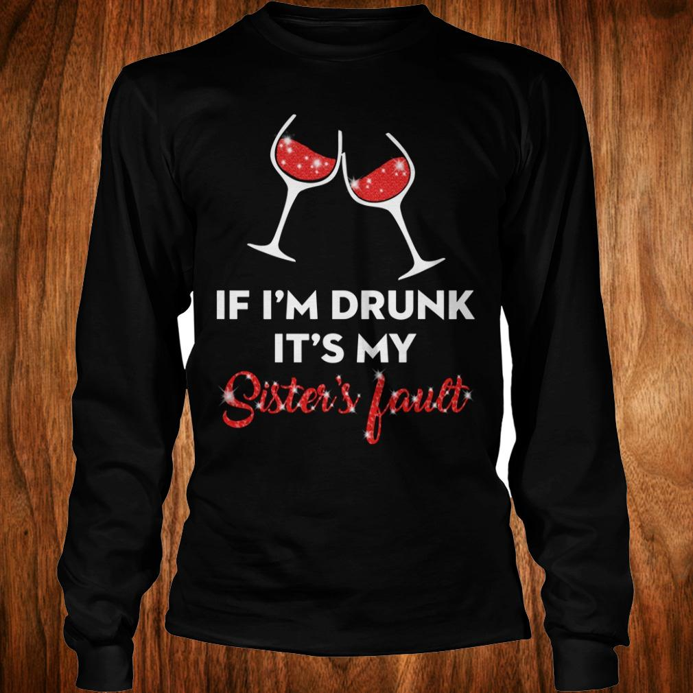 Wine If I'm drunk It's my sister's fault shirt Longsleeve Tee Unisex