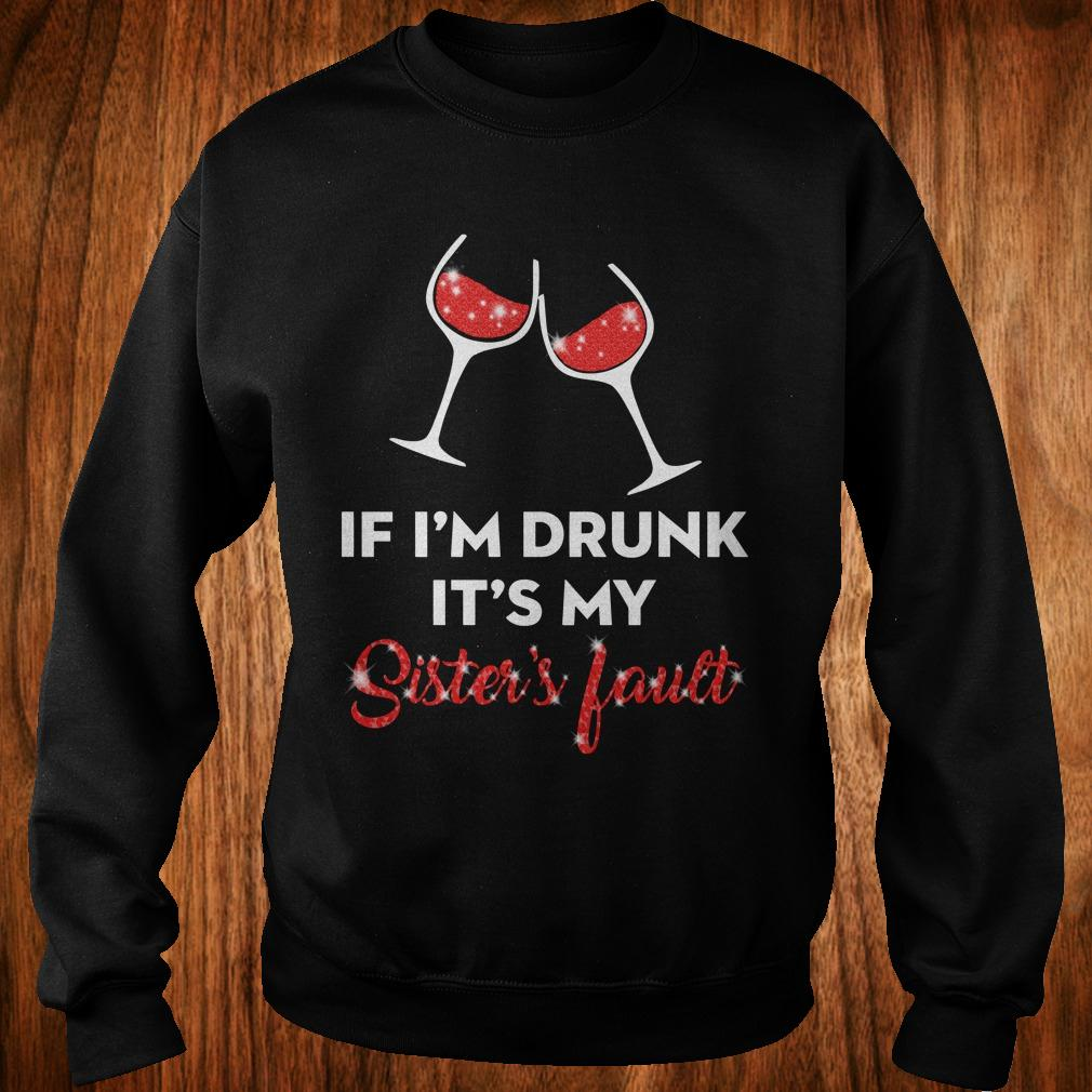 Wine If I'm drunk It's my sister's fault shirt